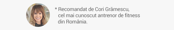 Recomandat de Cori Grămescu, cel mai cunoscut antrenor de fitness din România.